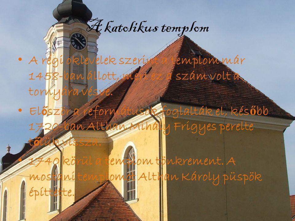 A katolikus templom A régi oklevelek szerint a templom már 1458-ban állott, mert ez a szám volt a tornyára vésve.