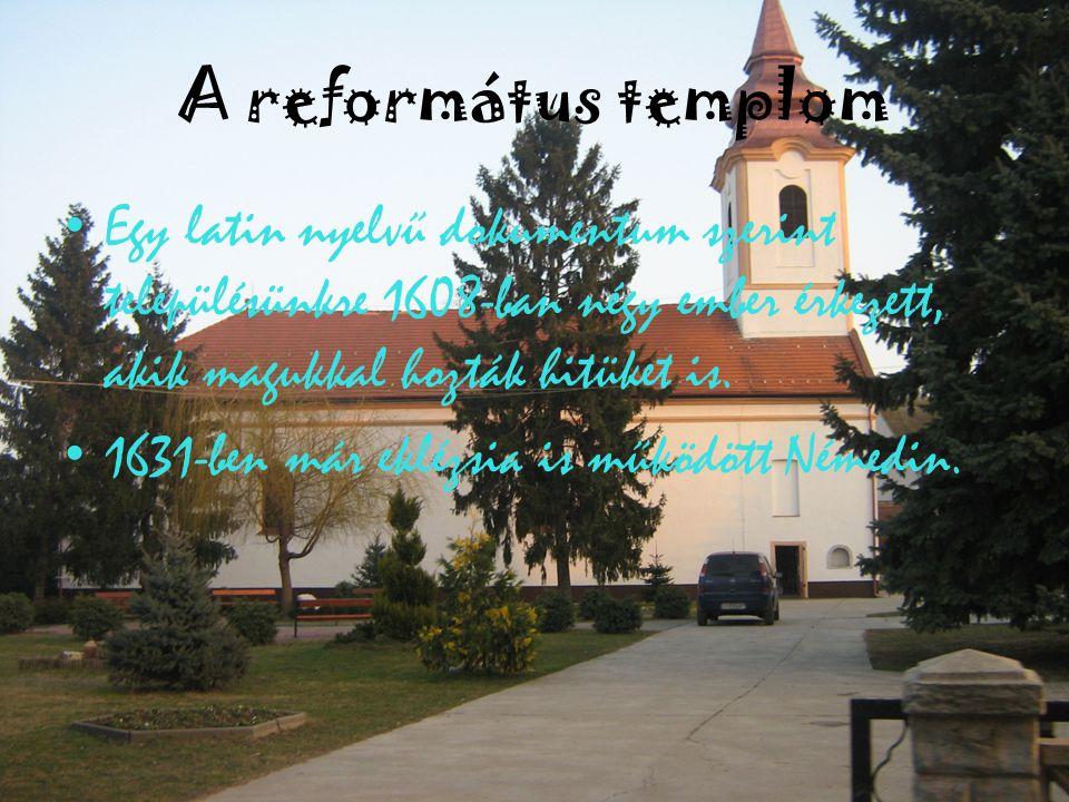 A református templom Egy latin nyelvű dokumentum szerint településünkre 1608-ban négy ember érkezett, akik magukkal hozták hitüket is.