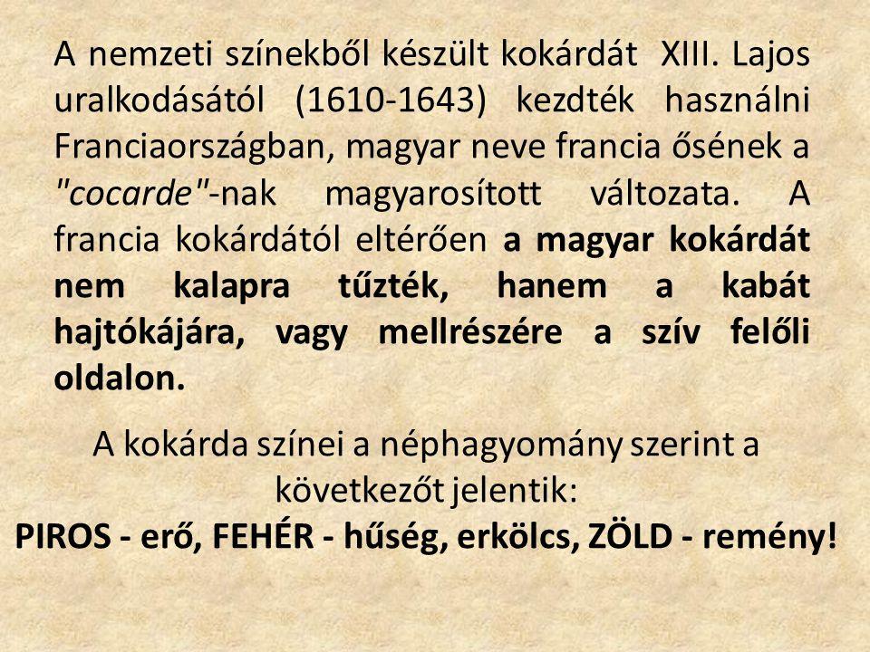 PIROS - erő, FEHÉR - hűség, erkölcs, ZÖLD - remény!