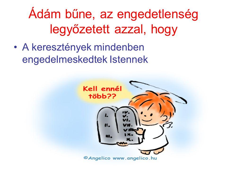 Ádám bűne, az engedetlenség legyőzetett azzal, hogy