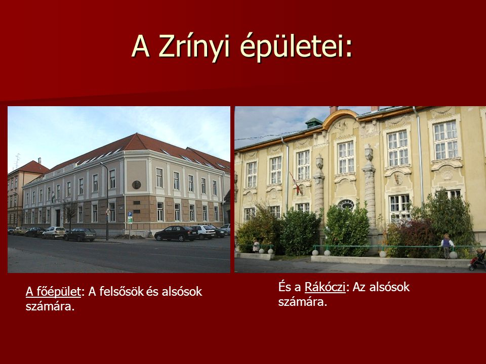 A Zrínyi épületei: És a Rákóczi: Az alsósok számára.