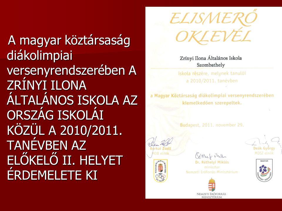 A magyar köztársaság diákolimpiai versenyrendszerében A ZRÍNYI ILONA ÁLTALÁNOS ISKOLA AZ ORSZÁG ISKOLÁI KÖZÜL A 2010/2011.