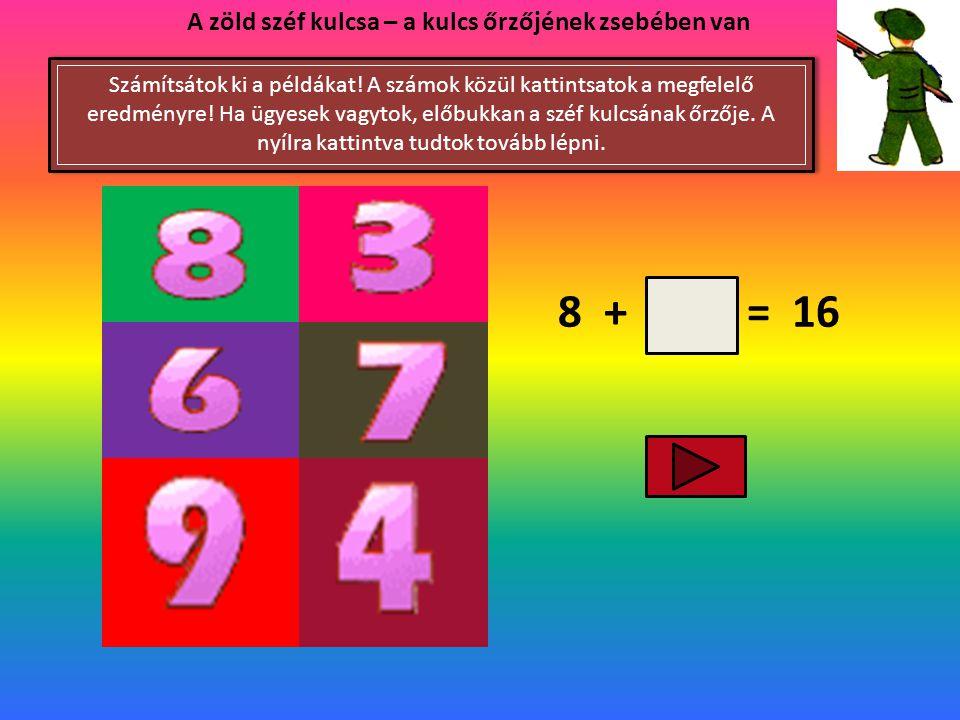 8 + = 16 A zöld széf kulcsa – a kulcs őrzőjének zsebében van