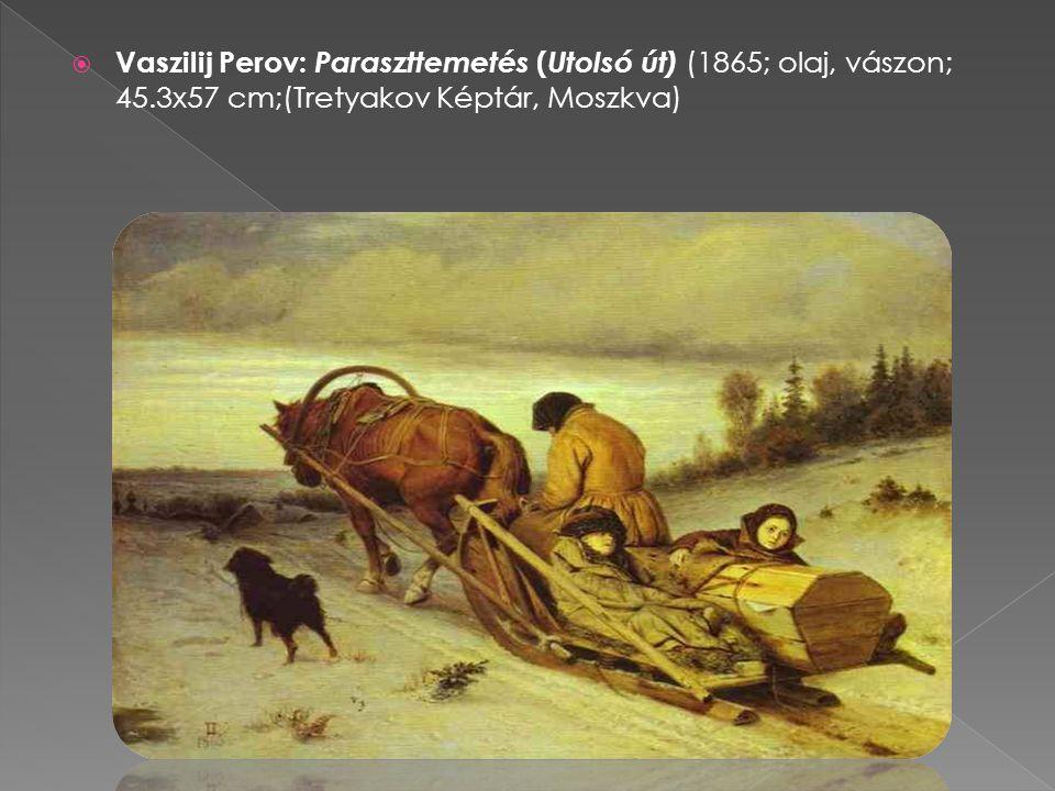 Vaszilij Perov: Paraszttemetés (Utolsó út) (1865; olaj, vászon; 45