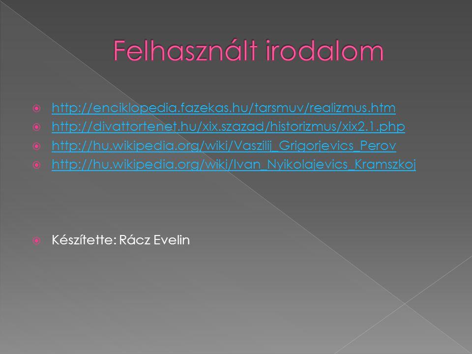 Felhasznált irodalom http://enciklopedia.fazekas.hu/tarsmuv/realizmus.htm. http://divattortenet.hu/xix.szazad/historizmus/xix2.1.php.