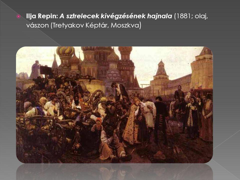 Ilja Repin: A sztrelecek kivégzésének hajnala (1881; olaj, vászon (Tretyakov Képtár, Moszkva)