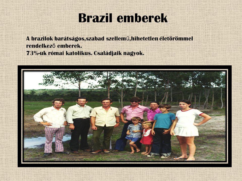 Brazil emberek A brazilok barátságos,szabad szellemű,hihetetlen életörömmel rendelkező emberek.