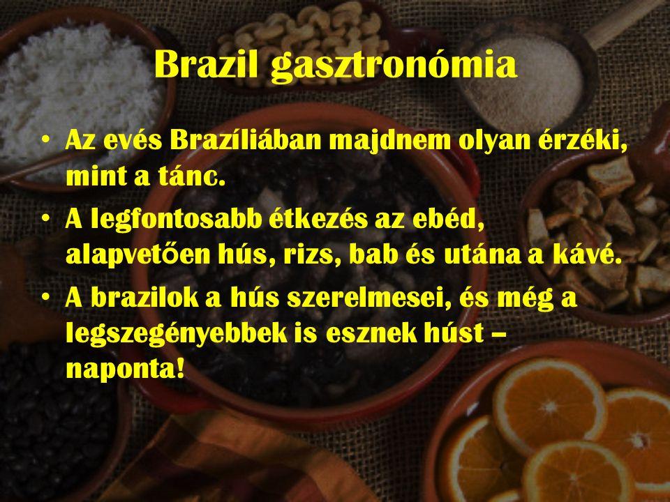 Brazil gasztronómia Az evés Brazíliában majdnem olyan érzéki, mint a tánc.