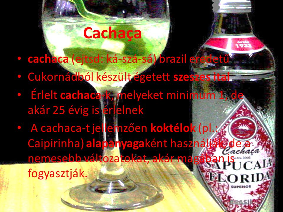 Cachaça cachaca (ejtsd: ká-szá-sá) brazil eredetű