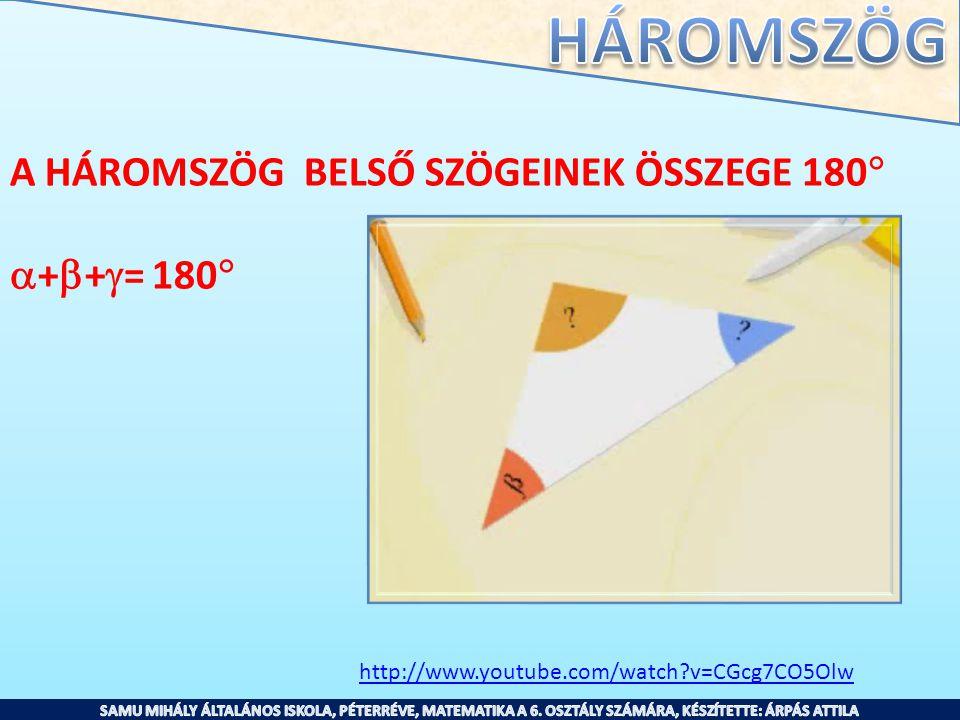 A HÁROMSZÖG BELSŐ SZÖGEINEK ÖSSZEGE 180 ++= 180