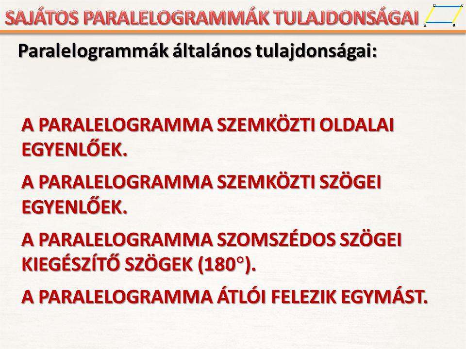 Paralelogrammák általános tulajdonságai: