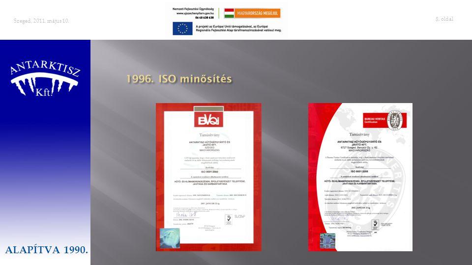 Szeged, 2011. május 10. ALAPÍTVA 1990. 1996. ISO minősítés