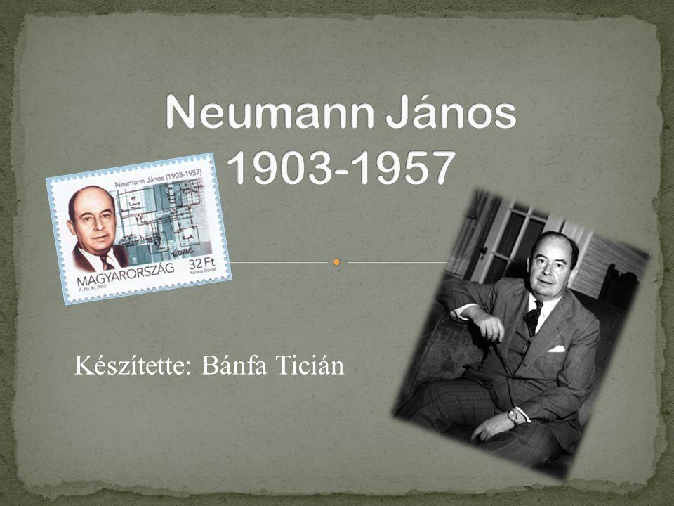 Neumann János 1903-1957 Készítette: Bánfa Ticián