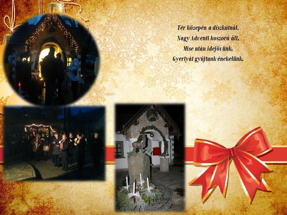 Tér közepén a díszkútnál, Nagy Adventi koszorú áll, Mise után idejövünk, Gyertyát gyújtunk énekelünk.