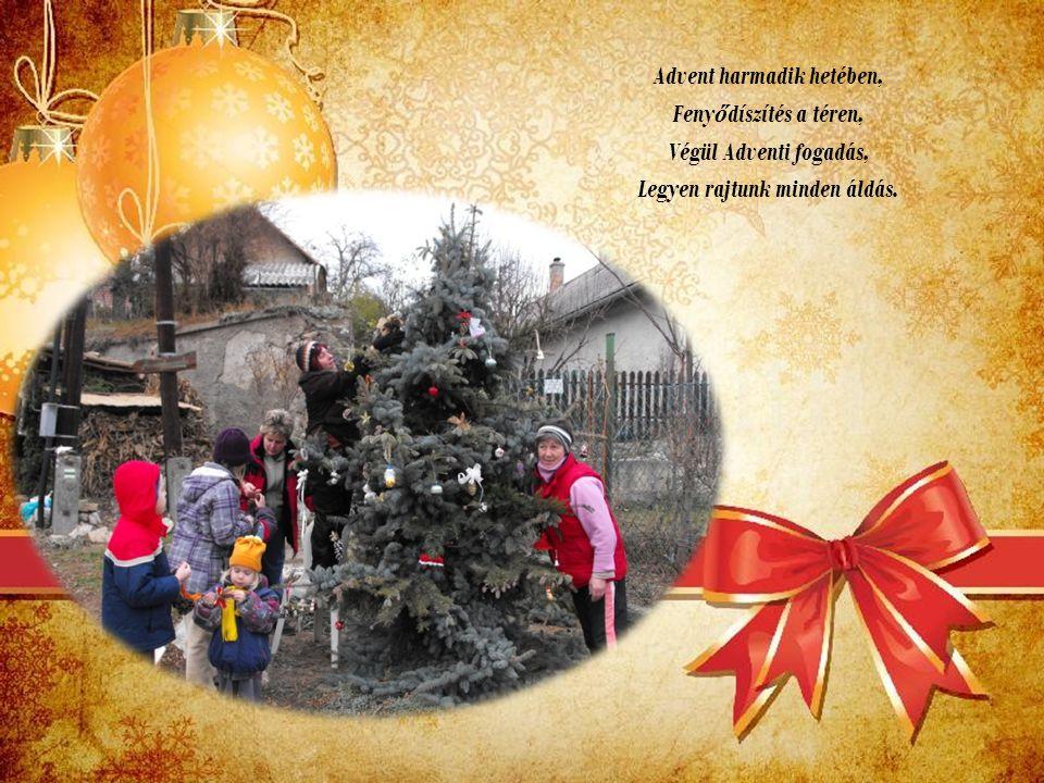 Advent harmadik hetében, Fenyődíszítés a téren, Végül Adventi fogadás, Legyen rajtunk minden áldás.