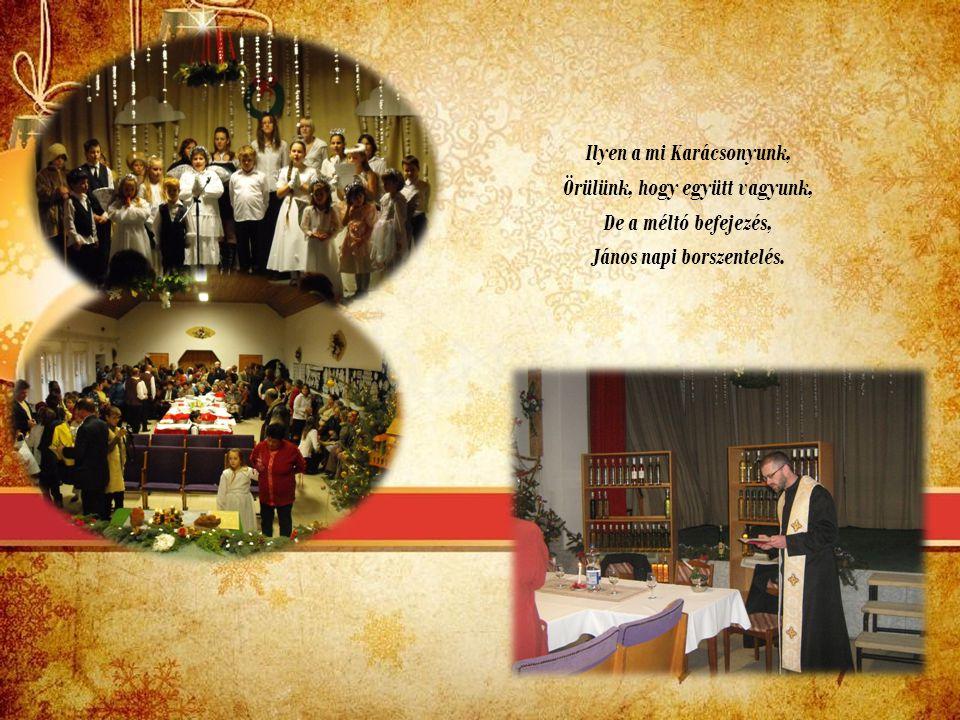 Ilyen a mi Karácsonyunk, Örülünk, hogy együtt vagyunk, De a méltó befejezés, János napi borszentelés.