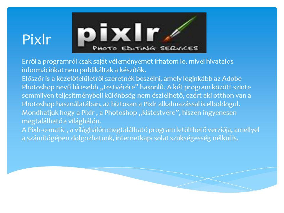 Pixlr Erről a programról csak saját véleményemet írhatom le, mivel hivatalos információkat nem publikáltak a készítők.