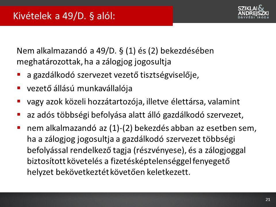 Kivételek a 49/D. § alól: Nem alkalmazandó a 49/D. § (1) és (2) bekezdésében meghatározottak, ha a zálogjog jogosultja.