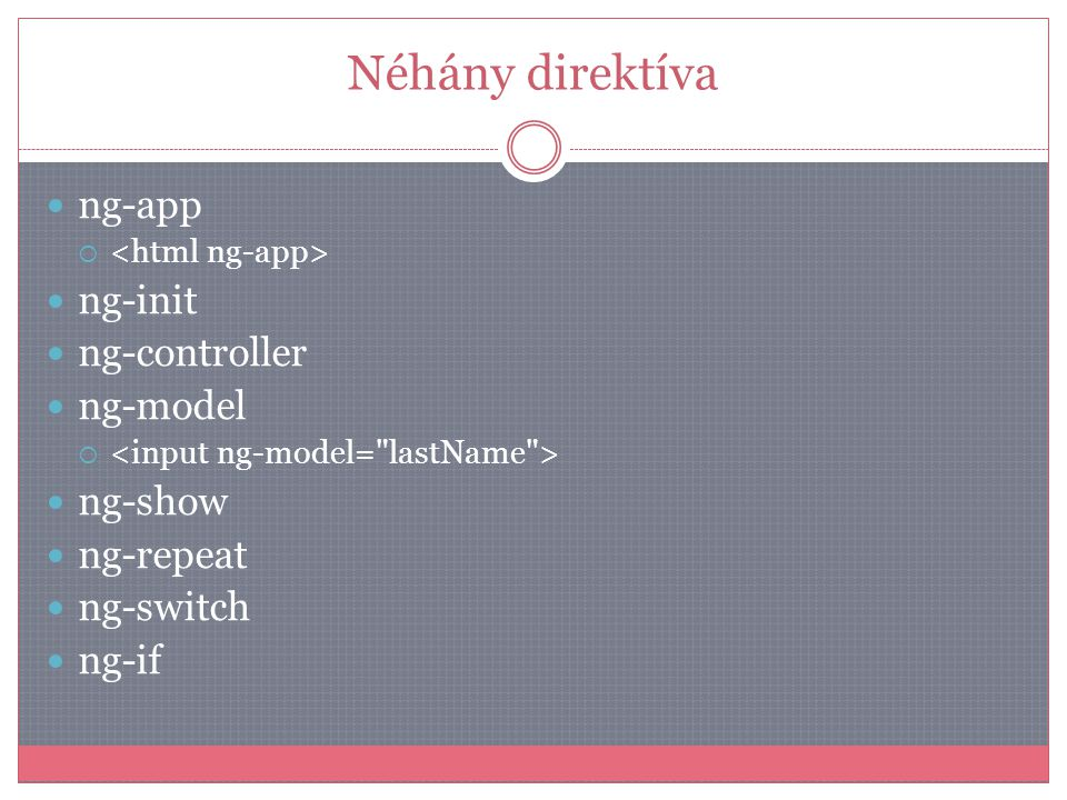 Néhány direktíva ng-app ng-init ng-controller ng-model ng-show