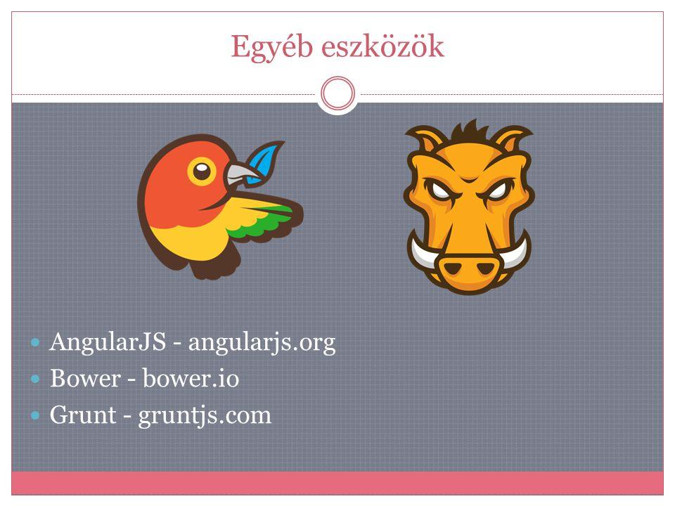 Egyéb eszközök AngularJS - angularjs.org Bower - bower.io