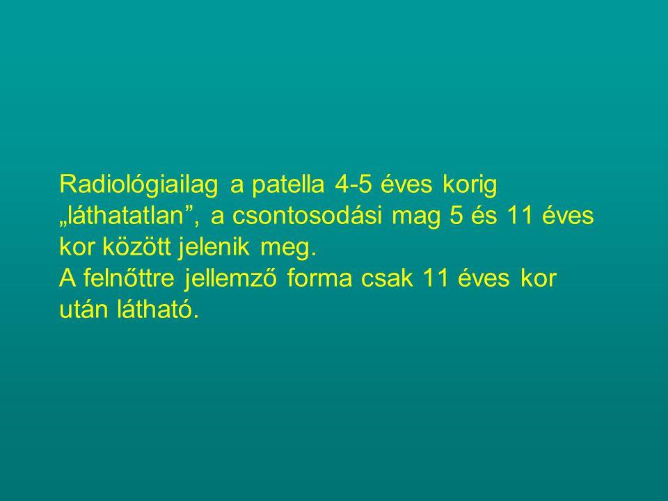 """Radiológiailag a patella 4-5 éves korig """"láthatatlan , a csontosodási mag 5 és 11 éves kor között jelenik meg."""