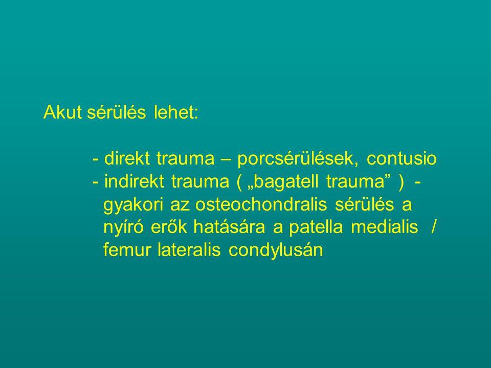Akut sérülés lehet:. - direkt trauma – porcsérülések, contusio