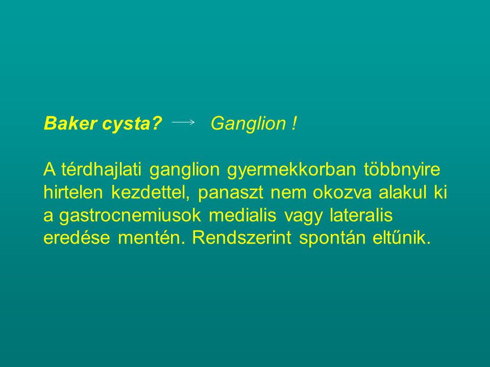 Baker cysta. Ganglion .