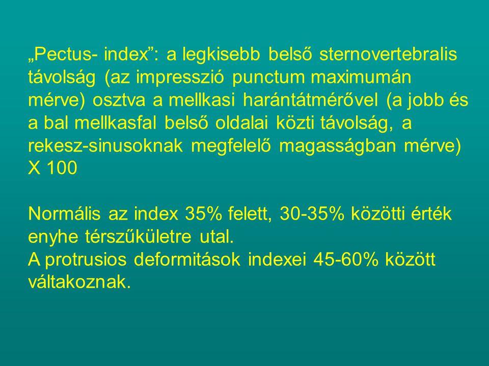 """""""Pectus- index : a legkisebb belső sternovertebralis távolság (az impresszió punctum maximumán mérve) osztva a mellkasi harántátmérővel (a jobb és a bal mellkasfal belső oldalai közti távolság, a rekesz-sinusoknak megfelelő magasságban mérve) X 100"""