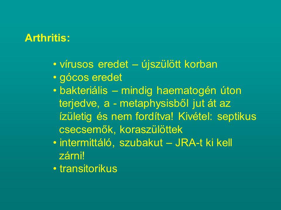 Arthritis:. • vírusos eredet – újszülött korban. • gócos eredet
