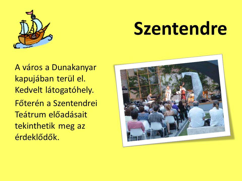 Szentendre A város a Dunakanyar kapujában terül el.