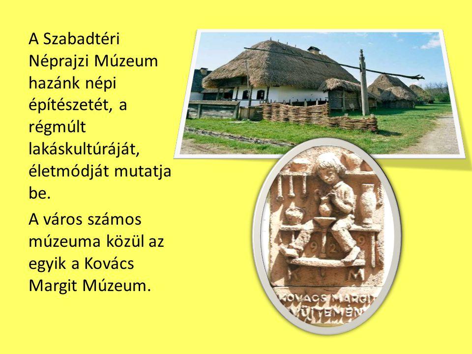 A Szabadtéri Néprajzi Múzeum hazánk népi építészetét, a régmúlt lakáskultúráját, életmódját mutatja be.