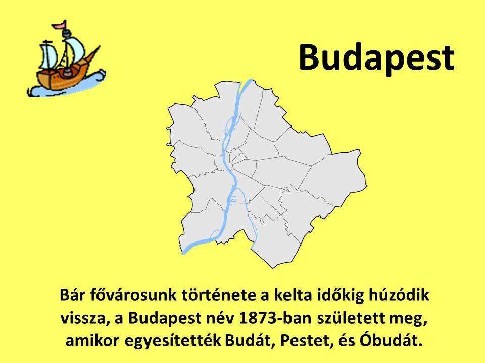 Budapest Bár fővárosunk története a kelta időkig húzódik vissza, a Budapest név 1873-ban született meg, amikor egyesítették Budát, Pestet, és Óbudát.