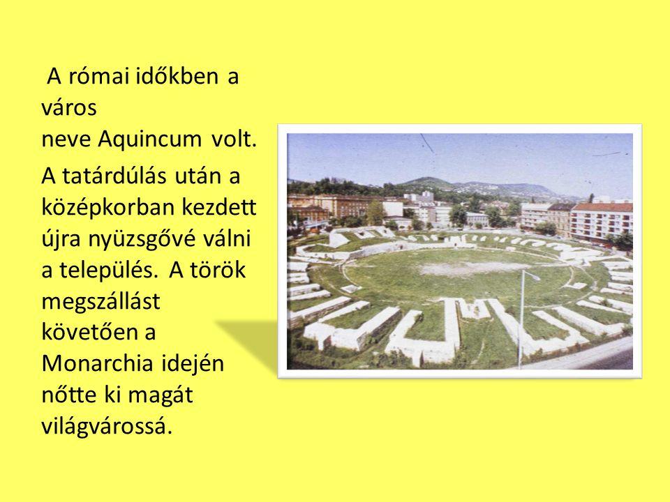 A római időkben a város neve Aquincum volt.