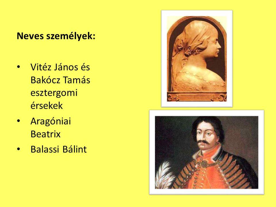 Neves személyek: Vitéz János és Bakócz Tamás esztergomi érsekek Aragóniai Beatrix Balassi Bálint