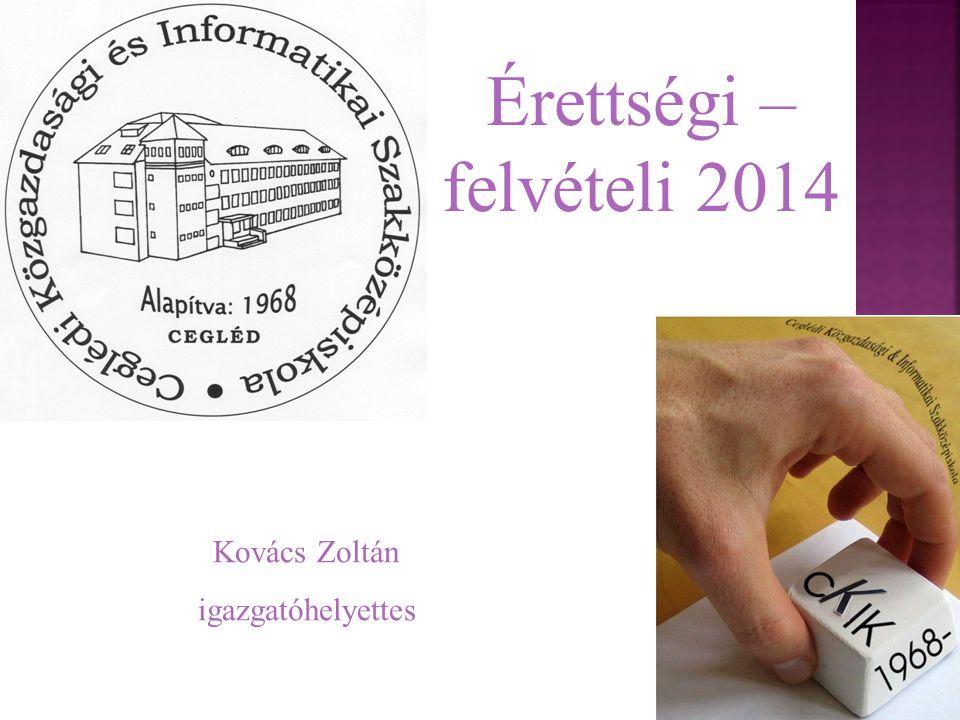 Érettségi – felvételi 2014 Kovács Zoltán igazgatóhelyettes
