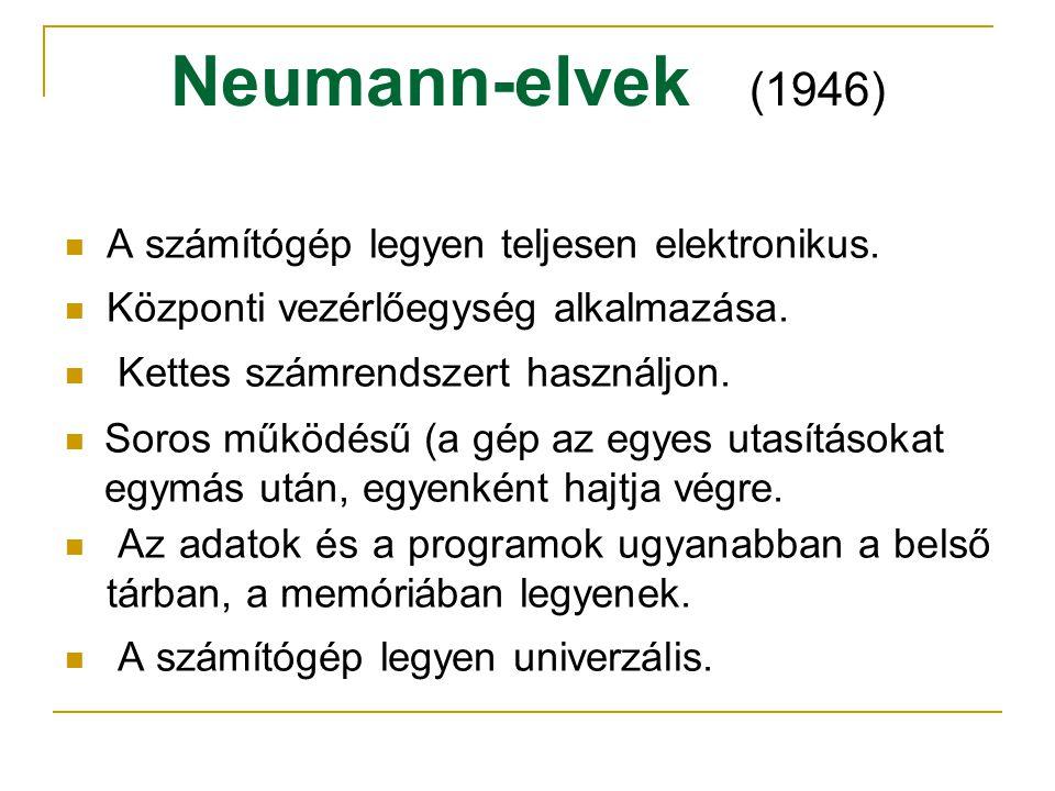 Neumann-elvek (1946) A számítógép legyen teljesen elektronikus.