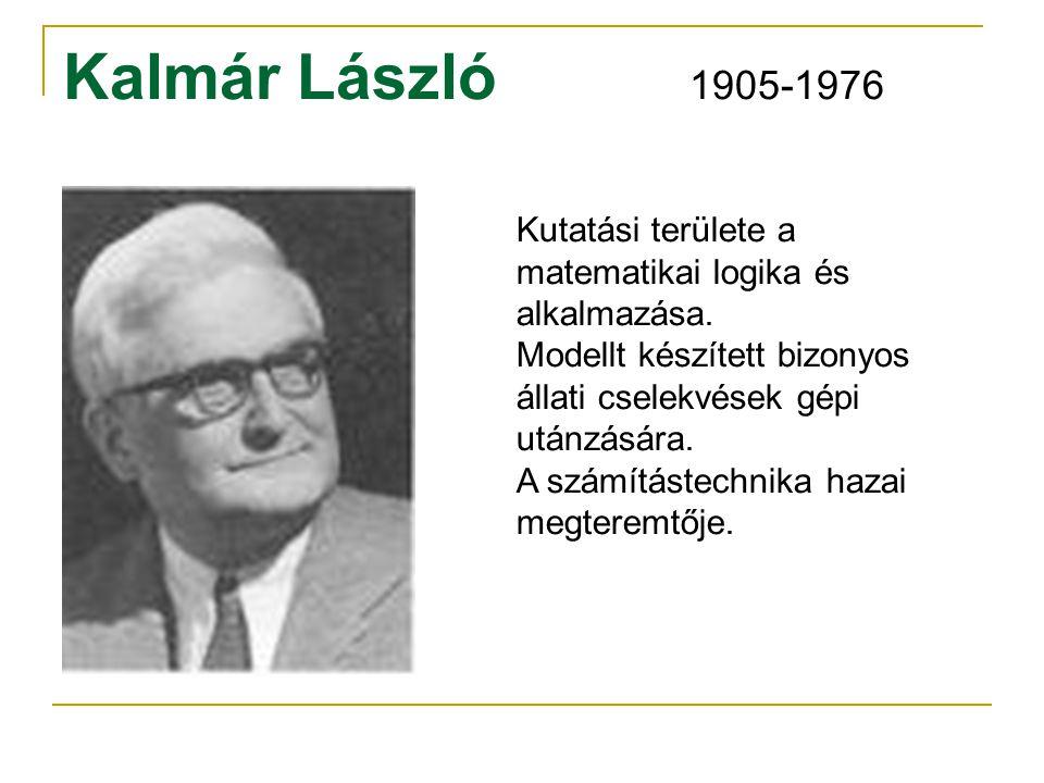 Kalmár László 1905-1976 Kutatási területe a matematikai logika és alkalmazása. Modellt készített bizonyos állati cselekvések gépi utánzására.