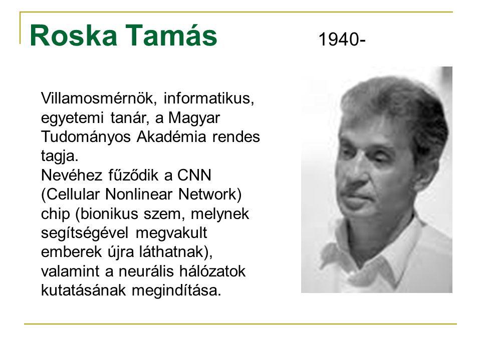 Roska Tamás 1940- Villamosmérnök, informatikus, egyetemi tanár, a Magyar Tudományos Akadémia rendes tagja.