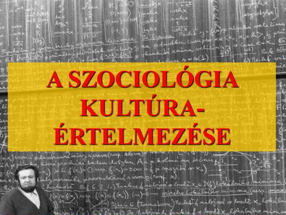 A SZOCIOLÓGIA KULTÚRA-ÉRTELMEZÉSE