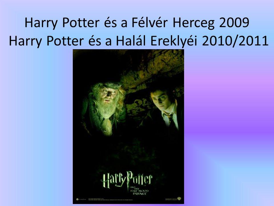 Harry Potter és a Félvér Herceg 2009 Harry Potter és a Halál Ereklyéi 2010/2011