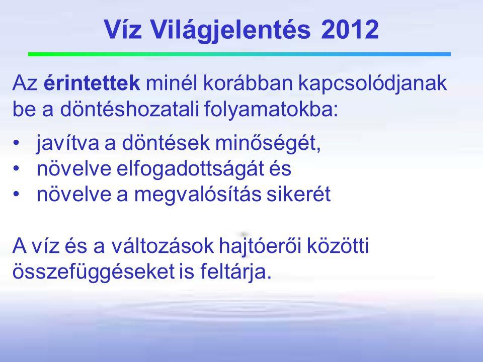Víz Világjelentés 2012 Az érintettek minél korábban kapcsolódjanak be a döntéshozatali folyamatokba: