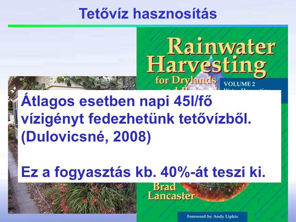 Tetővíz hasznosítás Átlagos esetben napi 45l/fő vízigényt fedezhetünk tetővízből. (Dulovicsné, 2008)