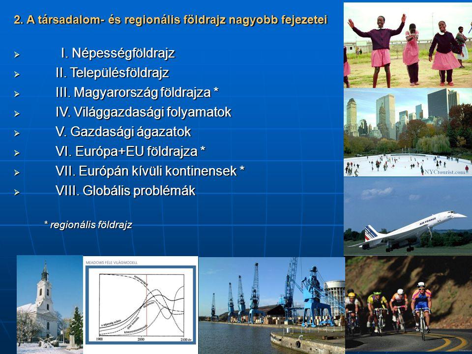 III. Magyarország földrajza * IV. Világgazdasági folyamatok