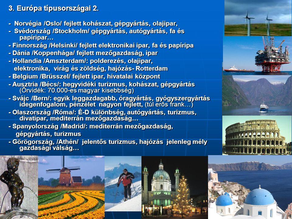 3. Európa típusországai 2. - Norvégia /Oslo/ fejlett kohászat, gépgyártás, olajipar,