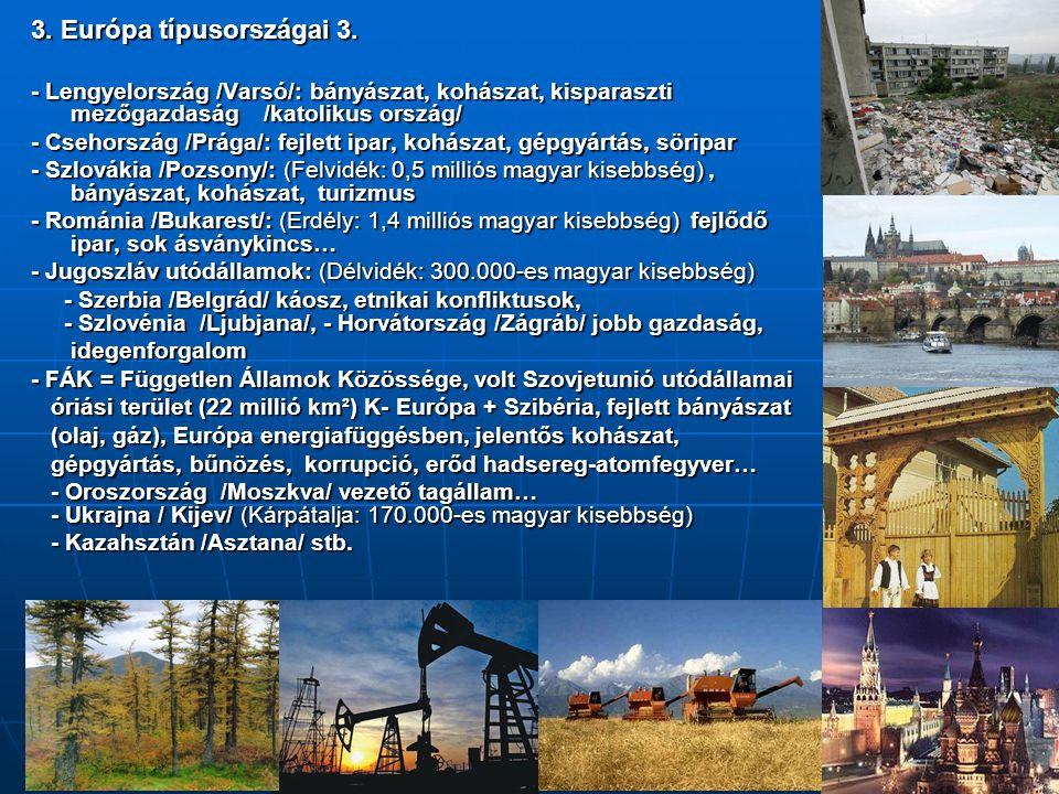 3. Európa típusországai 3. - Lengyelország /Varsó/: bányászat, kohászat, kisparaszti mezőgazdaság /katolikus ország/