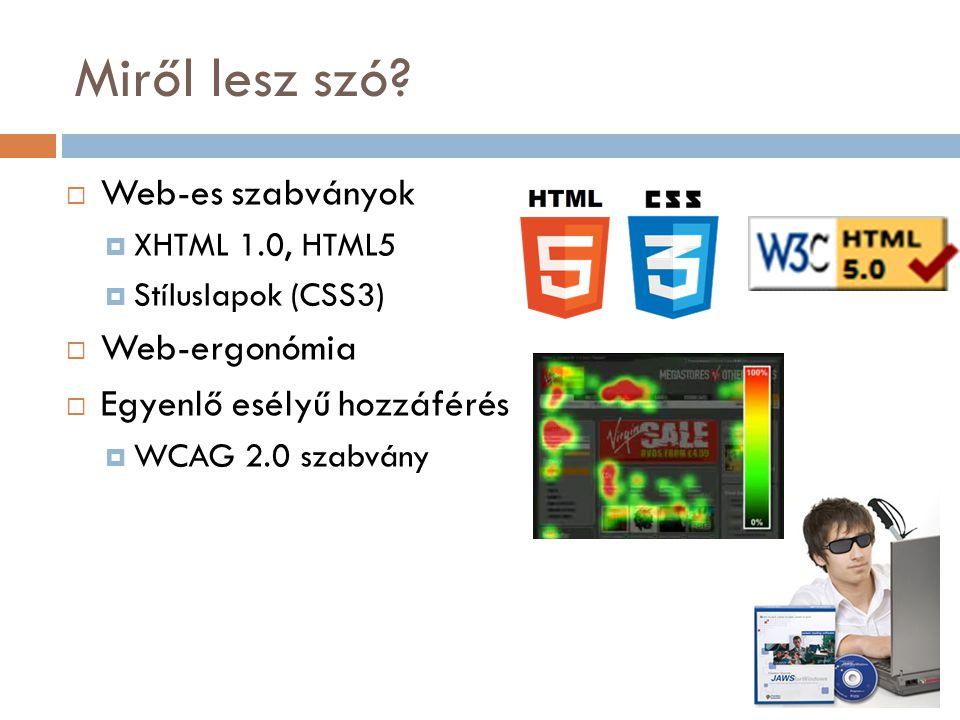 Miről lesz szó Web-es szabványok Web-ergonómia