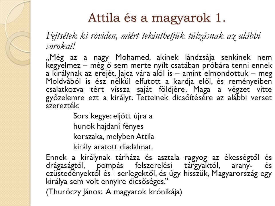 Attila és a magyarok 1. Fejtsétek ki röviden, miért tekinthetjük túlzásnak az alábbi sorokat!
