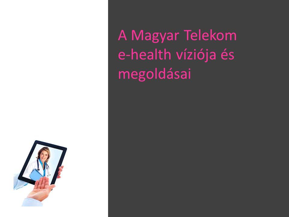 A Magyar Telekom e-health víziója és megoldásai