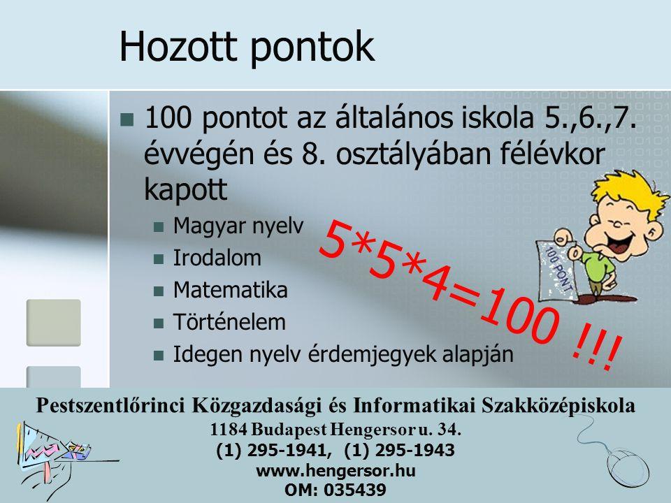 Hozott pontok 100 pontot az általános iskola 5.,6.,7. évvégén és 8. osztályában félévkor kapott. Magyar nyelv.