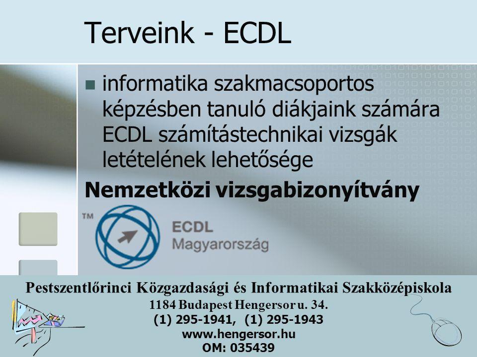 Terveink - ECDL informatika szakmacsoportos képzésben tanuló diákjaink számára ECDL számítástechnikai vizsgák letételének lehetősége.